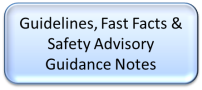 Gudelines, Safety Advisory Guidance Notes and Fast Facts